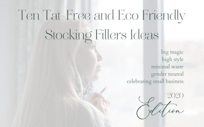 2020 Edition: Ten Tat-Free and Eco Friendly Stocking Fillers Ideas